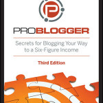 ProBlogger: Secrets for Blogging Your Way to a Six-Figure Income, 3rd Edition Review