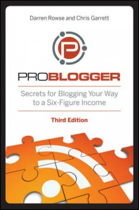 ProBlogger: Secrets for Blogging Your Way to a Six-Figure Income, 3rd Edition, Darren Rowse, Chris Garrett