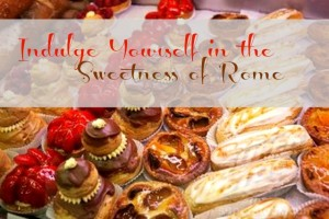Indulge Yourself in the Sweetness of Rome
