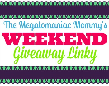 The Megalomaniac Mommy's Weekend Giveaway Linky