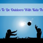 8 Things to Do Outdoors With Kids This Summer