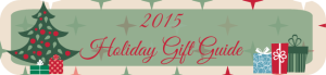 2015 Holiday Gift Guide is Here