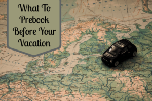 What To Prebook Before Your Vacation