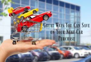 Great Ways You Can Save on Your Next Car Purchase