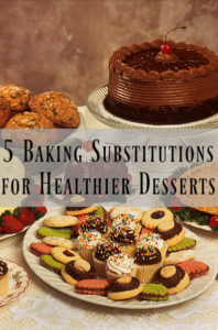 5 Baking Substitutions for Healthier Desserts
