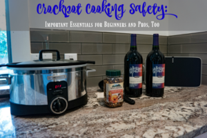 Crockpot Cooking Safety: Important Essentials for Beginners and Pros, Too