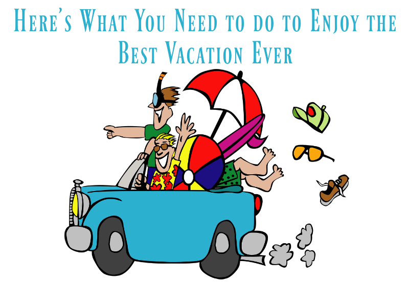 heres-what-you-need-to-do-to-enjoy-the-best-vacation-ever