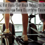 Burning Fat Fast: Top High Intensity Interval Workouts for Your Elliptical Trainer