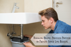 Damaging Drains: Priceless Pointers to Prevent Sewer Line Backups