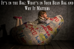 It's in the Bag: What's in Your Bean Bag and Why It Matters
