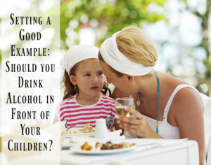 Setting a Good Example: Should you Drink Alcohol in Front of Your Children?