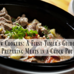 Slow Cookers: A First-Timer's Guide to Preparing Meats in a Crock Pot