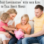 "Having ""That Conversation"" with your Kids: It's Time to Talk About Money"