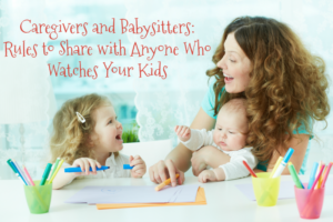 Caregivers and Babysitters: Rules to Share with Anyone Who Watches Your Kids