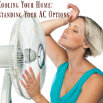 Cooling Your Home: Understanding Your AC Options