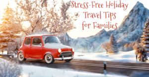 Stress-Free Holiday Travel Tips for Families